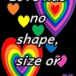 Love has no shape, size or limits.